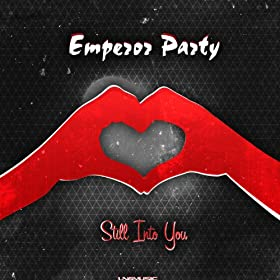 Emperor Party-Still Into You