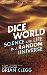 Dice World: Science and Life in a Random Universe by Brian Clegg (2014-10-21)
