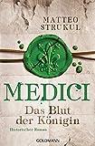 Medici - Das Blut der Königin: Historischer Roman. Die Medici-Reihe 3 - Matteo Strukul