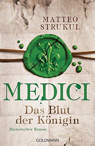 Medici - Das Blut der Königin: Historischer Roman. Die Medici-Reihe 3