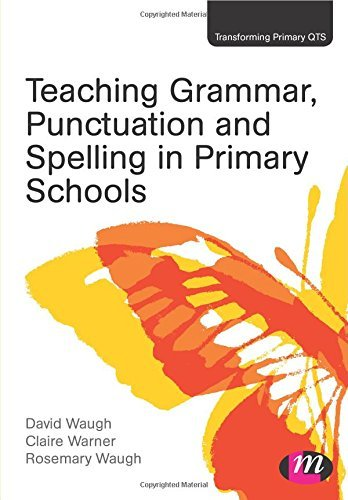 Teaching Grammar, Punctuation and Spelling in Primary Schools (Transforming Primary QTS Series) by Waugh, David, Warner, Claire, Waugh, Rosemary (July 22, 2013) Paperback