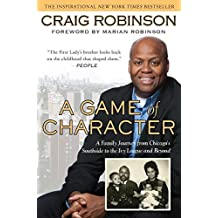 A Game of Character: A Family Journey from Chicago's Southside to the Ivy Leagueand Beyond by Craig Robinson (2011-05-03)