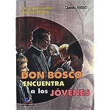 Don Bosco encuentra a los jóvenes: El secreto del sistema educativo salesiano