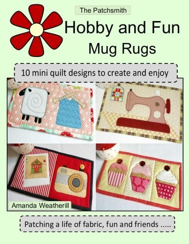 The Patchsmith's Hobby and Fun Mug Rugs: 10 Mini Quilt Designs to Create and Enjoy by Amanda Weatherill (2015-01-06)