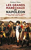 Les Grands Maréchaux de Napoléon: Berthier - Davout - Jourdan - Masséna - Murat - Ney - Soult - Suchet (HISTOIRE)