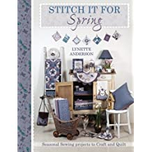 Stitch It For Spring: Seasonal Sewing Projects to Craft and Quilt by Lynette Anderson (2013-04-29)
