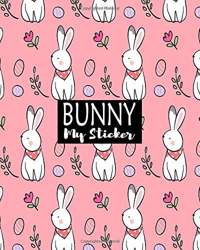 Bunny My Sticker: Blank Sticker Book Sticker Journal8x10 100 Pages: Volume 11
