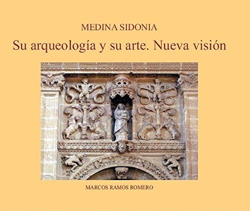 Medina Sidonia: su arqueología y su arte. Nueva visión