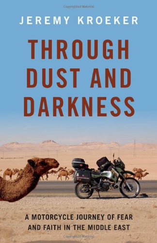 Through Dust And Darkness A Motorcycle Journey Of Fear And Faith In The Middle East