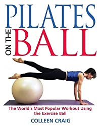 Pilates on the Ball: The World's Most Popular Workout Using the Exercise Ball by Colleen Craig (2001-10-01)