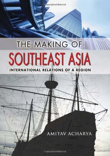 The Making of Southeast Asia: International Relations of a Region (Cornell Studies in Political Economy) by Amitav Acharya (2011-07-01)