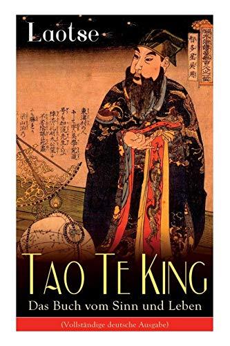 Tao Te King - Das Buch vom Sinn und Leben: Daodejing - Die Gründungsschrift des Daoismus (Aus der Serie Chinesische Weisheiten)
