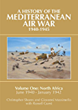 A History of the Mediterranean Air War, 1940-1945: Volume One: North Africa, June 1940-January 1942