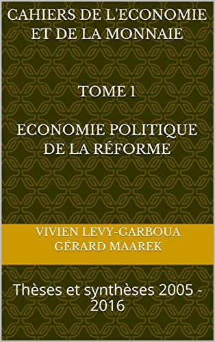 Economie Politique de la Rforme: Thses et synthses 2005 - 2016 (Cahiers de l'conomie et de la Monnaie)