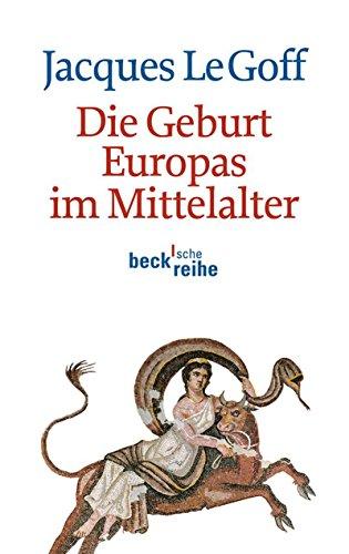 Die Geburt Europas im Mittelalter (Beck'sche Reihe)
