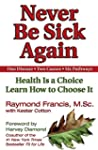 Never Be Sick Again: Health Is a Choi...