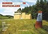 Bunkermuseen in Deutschland: 100 Bunkeranlagen die besichtigt werden können - Martin Kaule