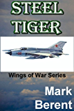 STEEL TIGER: An Historical Novel of War and Politics (Wings of War Book 2) (English Edition)