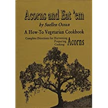 Acorns And Eat'em: Complete Directions for Harvesting, Preparing and Cooking Acorns (English Edition)
