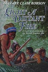 Light a Distant Fire: A Novel of Osceola  and the Second Seminole War