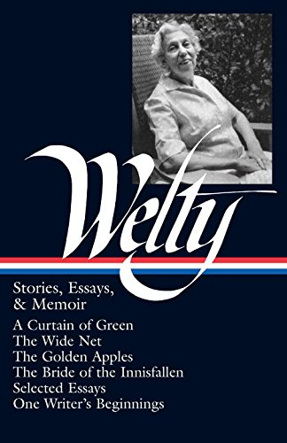 Eudora Welty: Stories, Essays, & Memoirs: A Curtain of Green / The Wide Net / The Golden Apples / The Bride of Innisfallen / Selected Essays / One Wri (Library of America)
