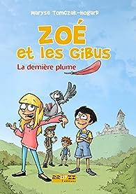 Zoé et les Gibus : La dernière plume par Maryse Tomczak-Hogar