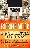 Escribir mejor: Cinco claves efectivas. Consejos prácticos de aplicación inmediata para mejorar la redacción en su vida diaria. (Redacción, escritura, español, lengua, ortografía y gramática)