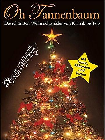 Oh Tannenbaum - Die Schönsten Weihnachtslieder Von Klassik Bis Pop. Für Klavier, Keyboard