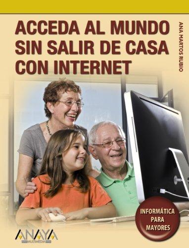 Acceda al mundo sin salir de casa con Internet (Informática Para Mayores)