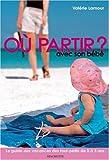 Telecharger Livres Ou partir avec son bebe Le guide des vacances des tout petits de 0 a 3 ans (PDF,EPUB,MOBI) gratuits en Francaise