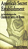 America's Secret Establishment: An Introduction to the Order of Skull & Bones (English Edition)