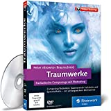 "Traumwerke: Fantastische Composings mit Photoshop - Peter ""Brownz"" Braunschmid"