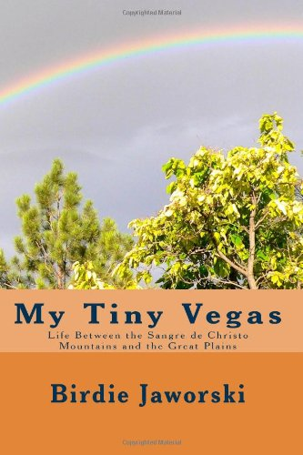 My Tiny Vegas: Life Between the Sangre de Christo Mountains and the Great Plains