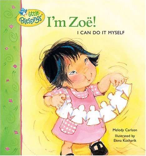I'm Zoe!: I can do it myself (Little Blessings) by Melody Carlson (2003-08-01)