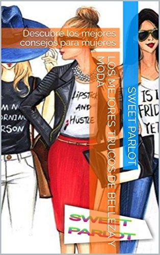 LOS MEJORES TRUCOS DE BELLEZA Y MODA: Descubre los mejores consejos para mujeres par SWEET PARLOT