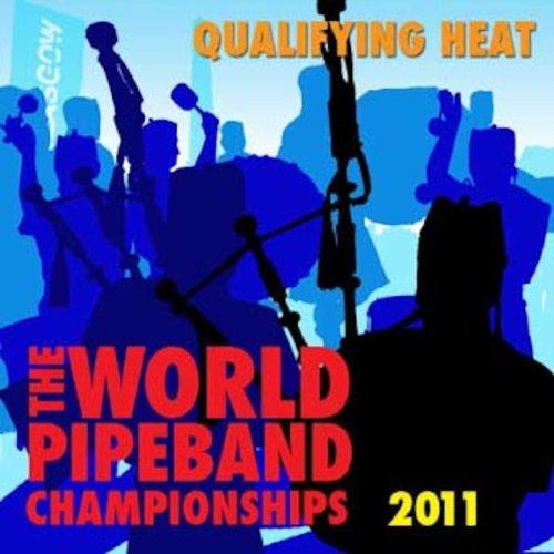 2011 World Pipe Band Championship - Grade One Heats