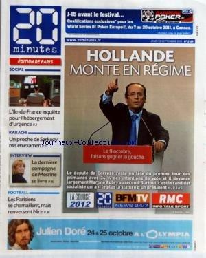 20 MINUTES [No 2109] du 22/09/2011 - HOLLANDE MONTE EN REGIME - L'ILE-DE-FRANCE INQUIETE POUR L'HEBERGEMENT D'URGENCE - KARACHI - UN PROCHE DE SARKOZY MIS EN EXAMEN - LA DERNIERE COMPAGNE DE MESRINE SE LIVRE - FOOT - PARIS ET NICE