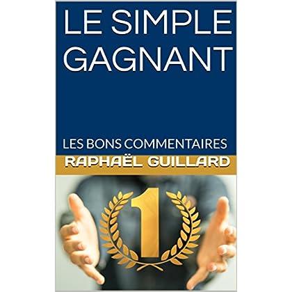 LE SIMPLE GAGNANT: LES BONS COMMENTAIRES