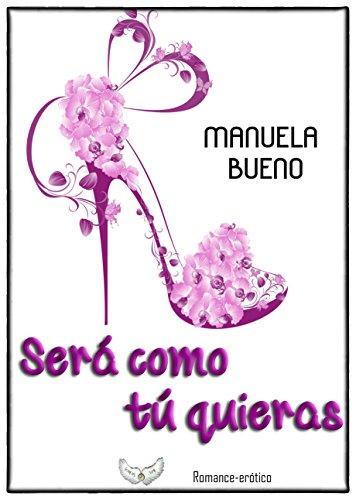 Será como tú quieras por Manuela Bueno