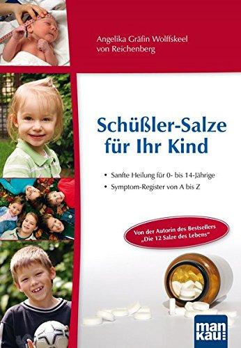 Schüßler-Salze für Ihr Kind – Sanfte Heilung für 0- bis 14-jährige: Symptom-Register von A bis Z