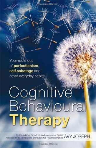 Cognitive Behavioural Therapy: Your Route Out of Perfectionism, Self-sabotage and Other Everyday Habits by Avy Joseph (2009-04-23)