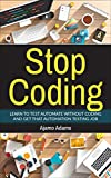 Stop Coding: Learn to test automate without coding and get that automation testing job (English Edition)