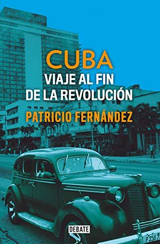 Cuba: Viaje al fin de la revolución (Historia) por Patricio Fernández