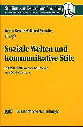 Soziale Welten und kommunikative Stile: Festschrift für Werner Kallmeyer zum 60. Geburtstag