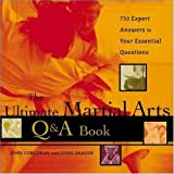 The Ultimate Martial Arts Q&A Book : 750 Expert Answers to Your Essential Questions by John Corcoran (2001-06-28)