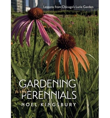 By Kingsbury, Noel ( Author ) [ Gardening with Perennials: Lessons from Chicago's Lurie Garden By Apr-2014 Paperback