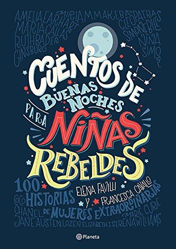 Cuentos de Buenas Noches Para Ninas Rebeldes por Elena Favilli