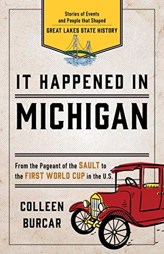 It Happened in Michigan: Stories of Events and People that Shaped Great Lakes State History (It Happened In Series) (English Edition)