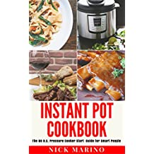 Instant Pot Cookbook: The No B.S. Pressure Cooker Start Guide for Smart People - Including Quick and Easy Rapid Weight Loss Recipes For Beginners (Clean Eating Series Book 2) (English Edition)