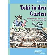 Tobi in den Gärten: Ein Kinderführer durch die Herrenhäuser Gärten